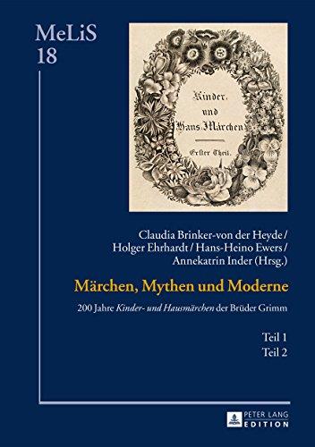 Maerchen, Mythen und Moderne: 200 Jahre «Kinder- und Hausmaerchen» der Brueder Grimm  Teil 1 und 2 (MeLiS. Medien - Literaturen - Sprachen in Anglistik/Amerikanistik, Germanistik und Romanistik 18)