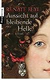 Aussicht auf bleibende Helle: Roman - Renate Feyl