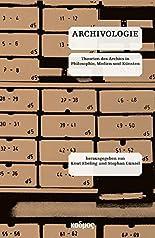 Archivologie. Theorien des Archivs in Philosophie, Medien und Künsten (Kaleidogramme) hier kaufen