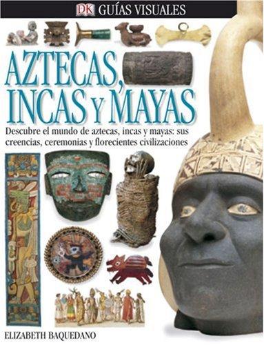 Aztecas, Incas Y Mayas (Eyewitness en Espanol / Eyewitness in Spanish) por Elizabeth Baquedano