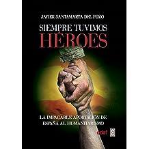 Siempre tuvimos héroes. La impagable aportación de España al humanitarismo (Crónicas ...