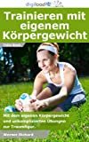 Trainieren mit eigenem Körpergewicht - Mit dem eigenem Körpergewicht und unkomplizierten Übungen zur Traumfigur.