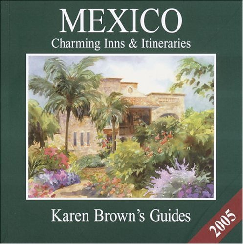 karen-browns-mexico-2005-charming-inns-and-itineraries-karen-browns-mexico-charming-inns-and-itinera