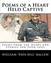 Poems of a Heart Held Captive: Poems from the Heart and Stories for Your Soul