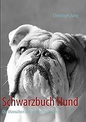 Schwarzbuch Hund: Die Menschen und ihr bester Freund