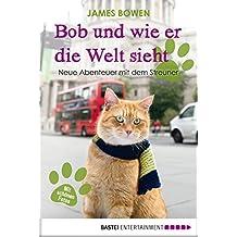 Bob und wie er die Welt sieht: Neue Abenteuer mit dem Streuner (James Bowen Bücher 2)