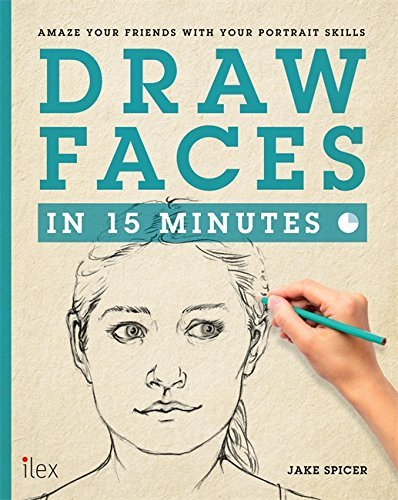 Draw Faces in 15 Minutes: Amaze Your Friends With Your Portrait Skills by Jake Spicer (2013-06-10)