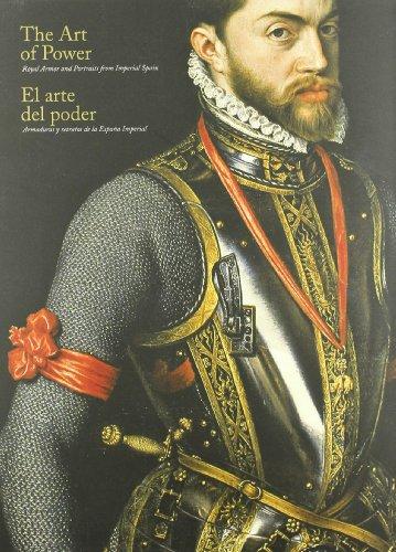 El arte del poder: armaduras y retratos de la España imperial = The art of power : royal armor and portraits from Spain