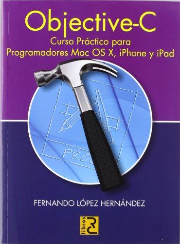 Objective-C. Curso práctico para programadores Mac OS X, iPhone y iPad por Fernando López Hernández