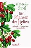 Die Pflanzen der Kelten: Heilkunde - Pflanzenzauber - Baumkalender - Wolf-Dieter Storl