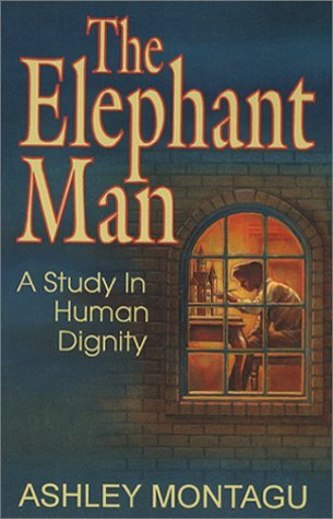 The Elephant Man : A Study in Human Dignity by Ashley Montagu (2001-08-06)