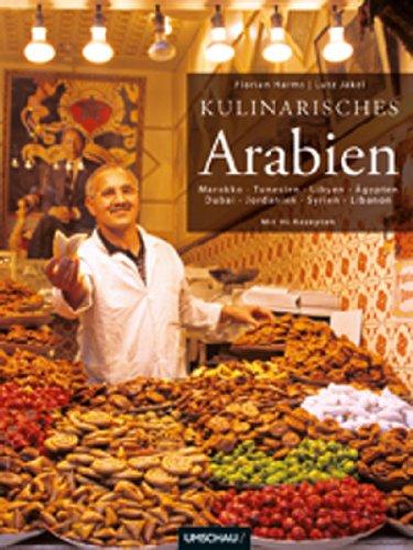 Kulinarisches Arabien: Ägypten, Libanon, Libyen, Marokko, Tunesien, Dubai, Jordanien, Syrien
