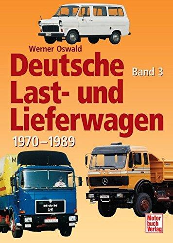Deutsche Last- und Lieferwagen Band 3: 1970-1989
