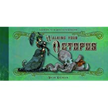 Walking Your Octopus: A Guidebook to the Domesticated Cephalopod by Brian Kesinger (2013-07-01)