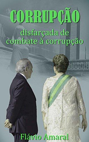 Corrupção disfarçada de combate à corrupção (Portuguese Edition)