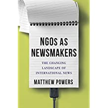NGOs as Newsmakers: The Changing Landscape of International News