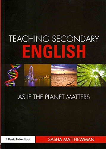 [Teaching Secondary English as If the Planet Matters] (By: Sasha Matthewman) [published: April, 2011]