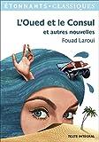 L'oued et le consul : et autres nouvelles | Laroui, Fouad (1958-....). Auteur