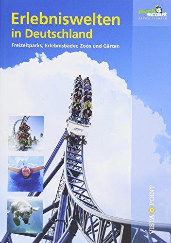 Erlebniswelten in Deutschland: Freizeitparks, Erlebnisbäder, Zoos und Gärten (Freizeitführer)