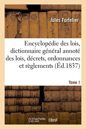 Encyclopédie des lois, dictionnaire général des lois, décrets, ordonnances et règlements Tome 1