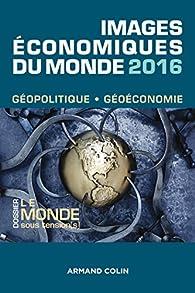 Images économiques du monde 2016. Le monde sous tension par François Bost