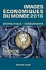 Images économiques du monde 2016. Le monde sous tension par Bost