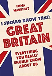 I Should Know That: Great Britain: Everything You Really Should Know About GB by Emma Marriott (2015-09-03)