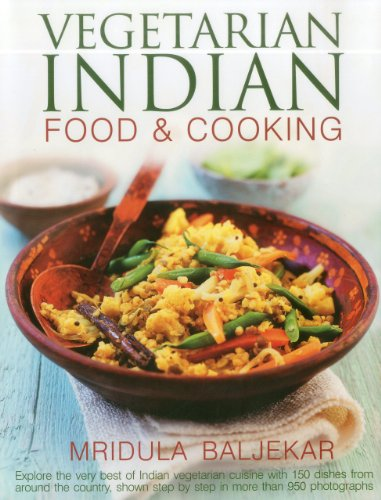 Vegetarian Indian Food & Cooking: Explore the Very Best of Indian Vegetarian Cuisine with 150 Dishes from Around the Country, Shown Step by Step in Mo
