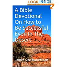 A Bible Devotional On How to Be Successful Even In The Desert