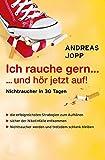 Ich rauche gern ... und hör jetzt auf: Nichtraucher in 30 Tagen: ohne Gewichtszunahme (German Edition)