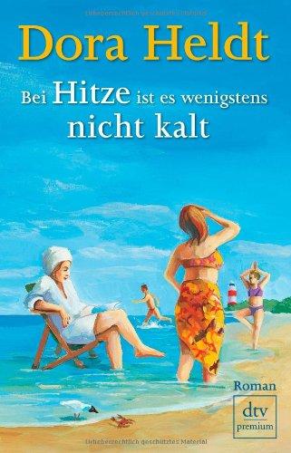 Bei Hitze ist es wenigstens nicht kalt: Roman (German Edition)