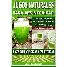 Jugos Naturales Para Desintoxicar: Descubra la Mejor Dieta Para Desintoxicar el Cuerpo en 7 Dias y Como Adelgazar Mas R??pido - Jugos Para Adelgazar y Desintoxicar (Spanish Edition) by Mario Fortunato (2013-02-01)