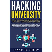 Hacking University: Computer Hacking and Mobile Hacking 2 Manuscript Bundle: Essential Beginners Guide on How to Become an Amateur Hacker and Hacking Mobile ... Game Consoles, and Apps. (English Edition)