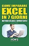 Image de COME IMPARARE EXCEL IN 7 GIORNI. Metodo Veloce e Divertente! (HOW2 Edizioni Vol. 66)