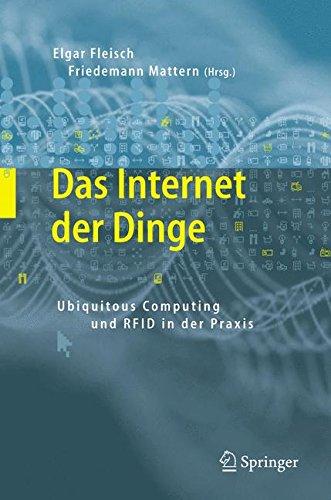 Das Internet der Dinge: Ubiquitous Computing und RFID in der Praxis: Visionen, Technologien, Anwendungen, Handlungsanleitungen