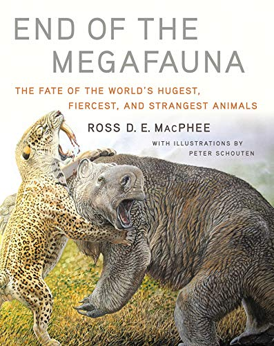 End of the Megafauna: The Fate of the World's Hugest, Fiercest, and Strangest Animals por Ross D. E. MacPhee
