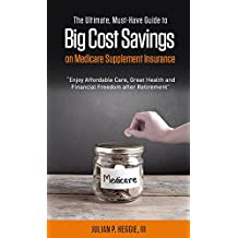 The Ultimate, Must-Have Guide to Big Cost Savings on Medicare Supplement Insurance  (English Edition)