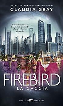 Firebird - La caccia di [Gray, Claudia]