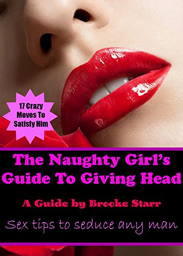 The Naughty Girl's Guide To Giving Head: Sex Tips To Seduce Any Man (English Edition)