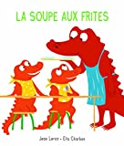 La soupe aux frites / Jean Leroy, Ella Charbon | Leroy, Jean (1975-....). Auteur
