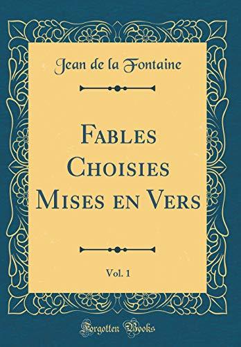 Fables Choisies Mises En Vers, Vol. 1 (Classic Reprint) par Jean de La Fontaine