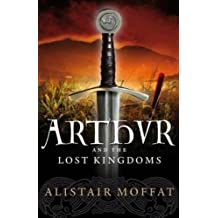Arthur and the Lost Kingdoms by Alistair Moffat (2012-05-01)