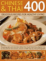 Chinese and Thai 400: Delicious Recipes for Healthy Living- Tempting, Spicy and Aromatic Dishes from South-east Asia, Adapted into No-fat and Low-fat Versions, Shown in 160