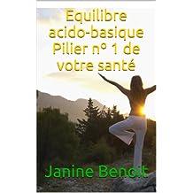 Equilibre acido basique - Pilier numéro 1 de votre santé (Solutions naturelles pour votre santé)