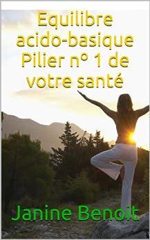 Equilibre Acido Basique - Pilier Numéro 1 De Votre Santé (solutions Naturelles Pour Votre Santé) por Janine Benoit epub