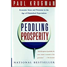 Peddling Prosperity: Economic Sense and Nonsense in an Age of Diminished Expectations: Economic Sense and Nonsense in the Age of Diminished Expectations (Norton Paperback)