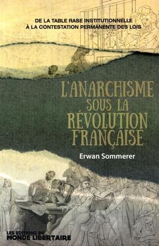 L'anarchisme sous la Révolution française : De la table rase institutionnelle à la contestation permanente des lois par Erwan Sommerer