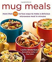 Mug Meals: More Than 100 No-Fuss Ways to Make a Delicious Microwave Meal in Minutes by Leslie Bilderback (2015-09-01)
