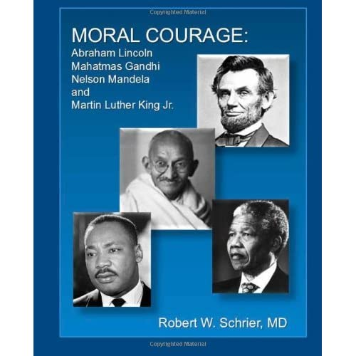 Moral Courage: Abraham Lincoln, Mahatmas Gandhi, Nelson Mandela, Martin Luther King Jr.: Volume 1 by Dr. Robert W Schrier (2013-02-06)