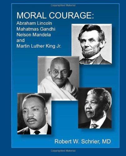 Moral Courage: Abraham Lincoln, Mahatmas Gandhi, Nelson Mandela, Martin Luther King Jr.: Volume 1 by Dr. Robert W Schrier (2013-02-06) par Dr. Robert W Schrier